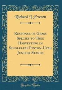 Response of Grass Species to Tree Harvesting in Singleleaf Pinyon-Utah Juniper Stands (Classic Reprint)