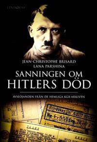 Sanningen om Hitlers död - Avslöjanden från de hemliga KGB-arkiven