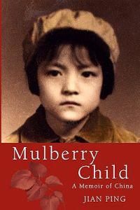 Mulberry Child: A Memoir of China