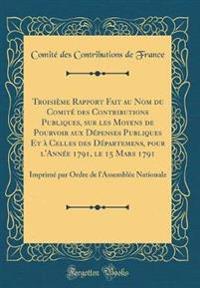 Troisième Rapport Fait Au Nom Du Comité Des Contributions Publiques, Sur Les Moyens de Pourvoir Aux Dépenses Publiques Et À Celles Des Départemens, Po
