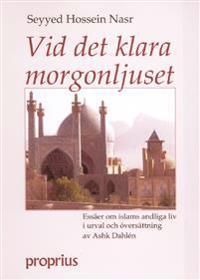 Vid det klara morgonljuset : essäer om islams andliga liv