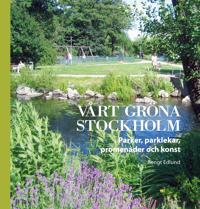 Vårt gröna Stockholm : parker, parklekar, promenader och konst