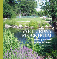 Vårt gröna Stockholm : Parker, parklekar, promenader och onst