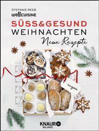 Süß & gesund - Weihnachten Neue Rezepte