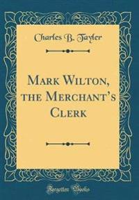 Mark Wilton, the Merchant's Clerk (Classic Reprint)