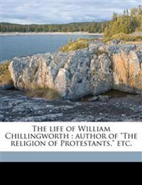 "The life of William Chillingworth : author of ""The religion of Protestants,"" etc."