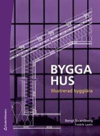 Bygga hus : illustrerad bygglära