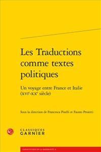 Les Traductions Comme Textes Politiques: Un Voyage Entre France Et Italie (Xvie-Xxe Siecle)