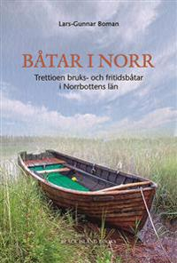 Båtar i norr : trettioen bruks- och fritidsbåtar i Norrbottens län