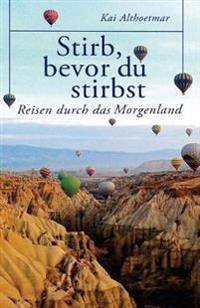 Stirb, Bevor Du Stirbst: Reisen Durch Das Morgenland