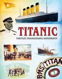 Titanic : fartyget, passagerarna, katastrofen