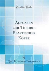 Aufgaben zur Theorie Elastischer Köper (Classic Reprint)