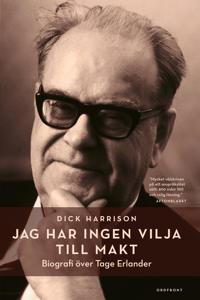 Jag har ingen vilja till makt : biografi över Tage Erlander