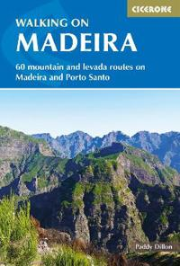 Walking in Madeira: 60 Routes on Madeira and Porto Santo