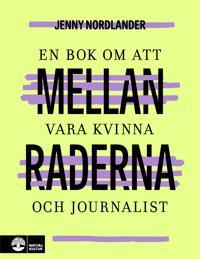 Mellan raderna : en bok om att vara kvinna och journalist