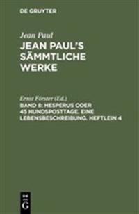 Jean Paul's S mmtliche Werke, Band 8, Hesperus Oder 45 Hundsposttage. Eine Lebensbeschreibung. Heftlein 4