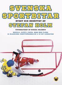 Svenska sportbitar : byggt och berättat av Stefan Holm