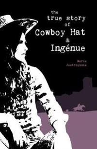 True Story of Cowboy Hat and Ingenue, The
