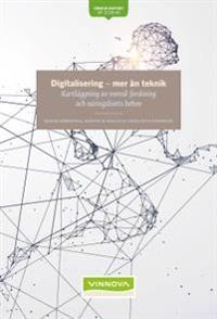 Digitalisering - mer än teknik . VR 2018:06 : Kartläggning av svensk forskning och näringslivets behov