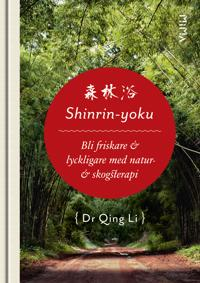 Shinrin-Yoku: Bli friskare och lyckligare med natur- och skogsterapi