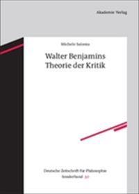 Walter Benjamins Theorie Der Kritik