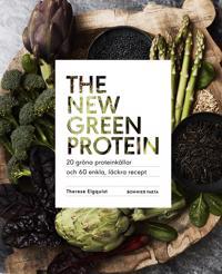 The new green protein  : 20 gröna proteinkällor och 60 enkla, läckra recept