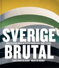 Sverige brutal : arkitektur med attityd under 60- och 70-tal