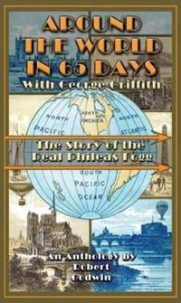 Around the World in 65 Days with George Griffith: The Journal of the Real Phileas Fogg from Jules Verne to Tranquility Base