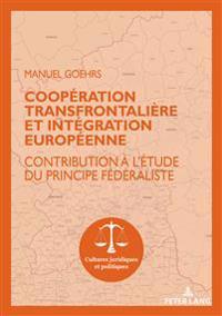Coopération Transfrontalière Et Intégration Européenne: Contribution À l'Étude Du Principe Fédéraliste