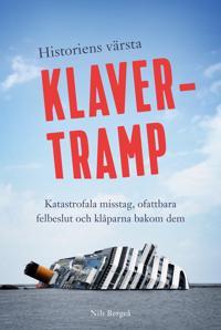 Historiens värsta klavertramp : katastrofala misstag, ofattbara felbeslut och klåparna bakom dem