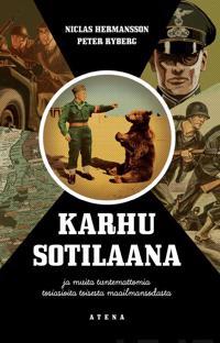 Karhu sotilaana ja muita tuntemattomia tosiasioita toisesta maailmansodasta