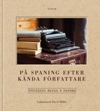 På spaning efter kända författare: i Norden och på Brittiska öarna