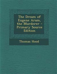 The Dream of Eugene Aram, the Murderer - Primary Source Edition