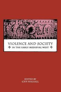Violence and Society in the Early Medieval West