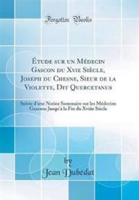 Étude sur un Médecin Gascon du Xvie Siècle, Joseph du Chesne, Sieur de la Violette, Dit Quercetanus
