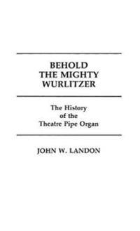 Behold the Mighty Wurlitzer