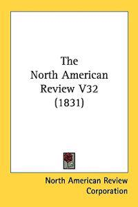 The North American Review V32 (1831)