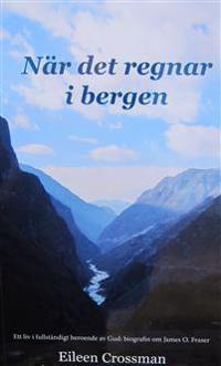När det regnar i bergen. Ett liv i fullständigt beroende av Gud: biografin om James O. Fraser.