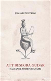 Att besegra gudar : haltande poesi för anarki