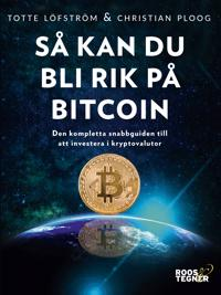 Så kan du bli rik på bitcoin :den kompletta snabbguiden till att investera i kryptovalutor