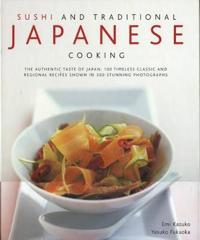 Sushi and Traditional Japanese Cooking: The Authentic Taste of Japan: 100 Timeless Classic and Regional Recipes Shown in 300 Stunning Photographs