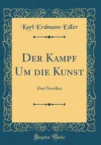 Der Kampf Um Die Kunst: Drei Novellen (Classic Reprint)