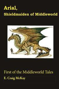 Arial, Shieldmaiden of Middleworld: First of the Tales of Middleworld