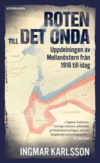Roten till det onda : uppdelningen av Mellanöstern 1916-2016 - Ingmar Karlsson pdf epub