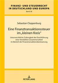 Eine Finanztransaktionssteuer Im «kleinen Kreis»: Unionsrechtliche Zulaessigkeit Der Durchfuehrung Einer Verstaerkten Zusammenarbeit Im Bereich Der Fi
