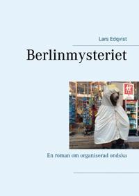 Berlinmysteriet : En roman om organiserad ondska - Lars Edqvist   Laserbodysculptingpittsburgh.com