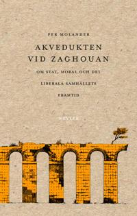 Akvedukten vid Zaghouan : Om stat, moral och det liberala samhällets framti