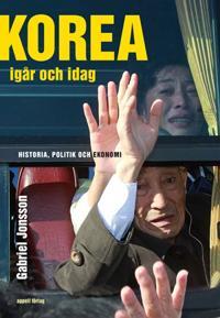 Korea igår och idag. Historia, politik och ekonomi