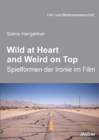 Wild at Heart and Weird on Top. Spielformen Der Ironie Im Film
