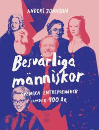 Besvärliga människor : svenska entreprenörer under 400 år